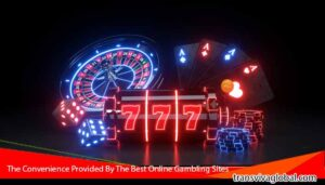 The-Convenience-Provided-By-The-Best-Online-Gambling-Sites